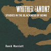 Whither Fanon? Studies in the Blackness of Being by David Marriott