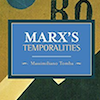 Marx's Temporalities by Massimiliano Tomba