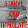 Starve and Immolate by Banu Bargu